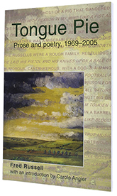 Tongue Pie: Prose and Poetry 1969-2005. Fred Russell